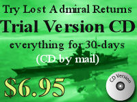 Click here to buy a CD with the 30-day trial version of Lost Admiral Returns... avoiding the need to download the software